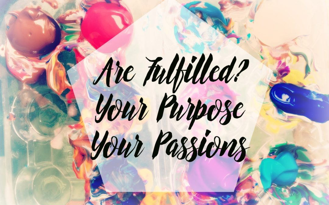 Are You Fulfilled? Your Purpose, Your Passions