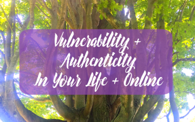 Vulnerability + Authenticity in Your Life + Online