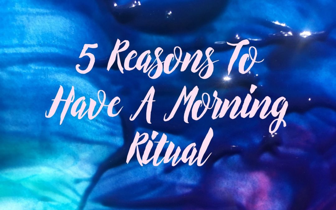 5 Reasons To Have A Morning Ritual