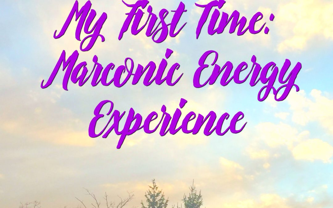 My First Time: Marconic Energy Experience