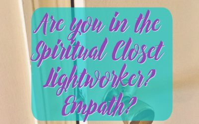 Are you in the Spiritual Closet Lightworkers + Empaths?