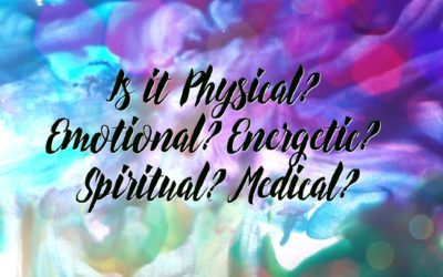 Is it Physical? Emotional? Energetic? Spiritual? Medical?