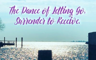 The Dance of Letting GO. Surrender to Receive